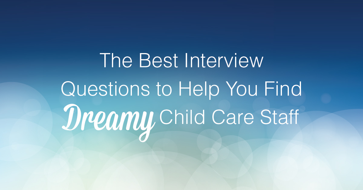 The best interview questions to help you find dreamy childcare staff