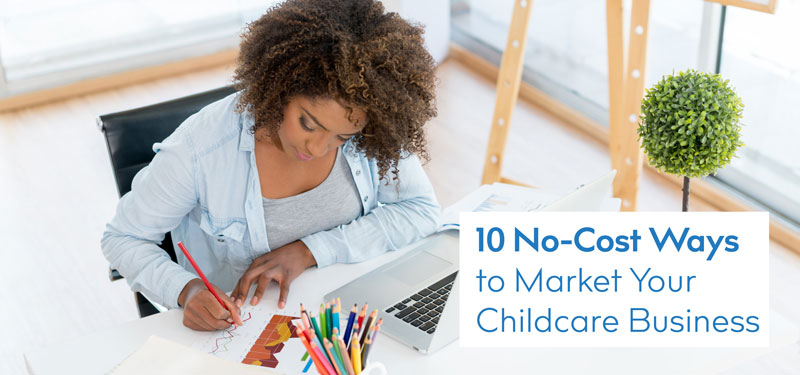 10 No-Cost Ways to Market Your Childcare Business