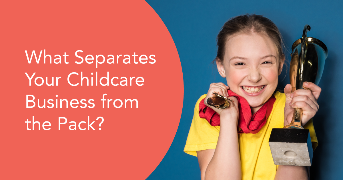 What Separates Your Childcare Business from the Pack?